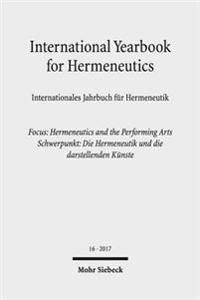 International Yearbook for Hermeneutics / Internationales Jahrbuch Fur Hermeneutik: Volume 16: Focus: Hermeneutics and the Performing Arts / Band 16: