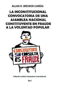 La Inconstitucional Convocatoria de Una Asamblea Nacional Constituyente En Fraude a la Voluntad Popular