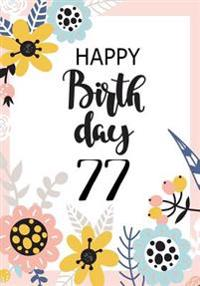Happy Birthday 77: Birthday Gifts for Her, Birthday Journal Notebook for 77 Year Old for Journaling & Doodling, 7 X 10, (Birthday Keepsak
