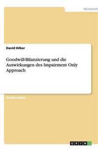 Goodwill-Bilanzierung Und Die Auswirkungen Des Impairment Only Approach