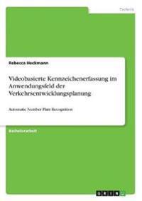Videobasierte Kennzeichenerfassung Im Anwendungsfeld Der Verkehrsentwicklungsplanung