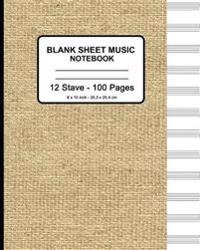 Blank Sheet Music Notebook - Faux Burlap: 8 X 10 - Musicians Blank Sheet Music Notebook- 100 Pages - Manuscript Paper Standard - 12 Stave (Durable Cov