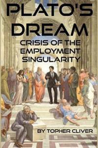 Plato's Dream: Crisis of the Employment Singularity