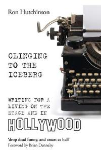 Clinging to the Iceberg: Writing for a Living on the Stage and in Hollywood