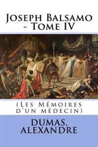 Joseph Balsamo - Tome IV: (les Mémoires d'Un Médecin)