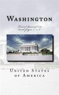 Washington USA Travel Journal: Travel Journal 150 Lined Pages 5 X 8