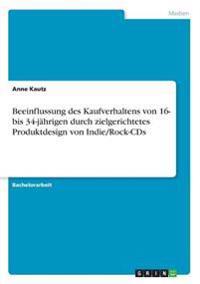 Beeinflussung des Kaufverhaltens von 16- bis 34-jährigen durch zielgerichtetes Produktdesign von Indie/Rock-CDs