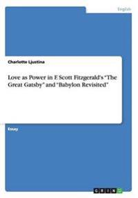 Love as Power in F. Scott Fitzgerald's the Great Gatsby and Babylon Revisited