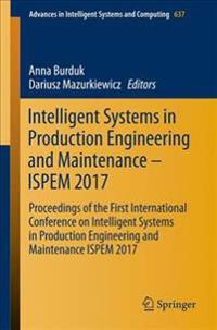 Intelligent Systems in Production Engineering and Maintenance - ISPEM 2017