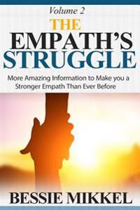 The Empath's Struggle: More Amazing Information to Make You a Stronger Empath Than Ever Before