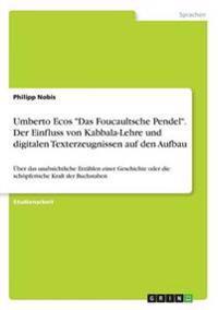 Umberto Ecos Das Foucaultsche Pendel. Der Einfluss Von Kabbala-Lehre Und Digitalen Texterzeugnissen Auf Den Aufbau
