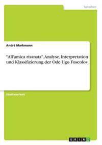 """All'amica Risanata."" Analyse, Interpretation Und Klassifizierung Der Ode Ugo Foscolos"