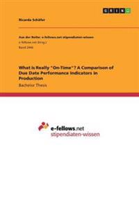 What Is Really On-Time? a Comparison of Due Date Performance Indicators in Production