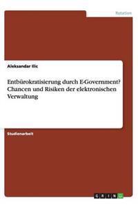 Entburokratisierung Durch E-Government? Chancen Und Risiken Der Elektronischen Verwaltung