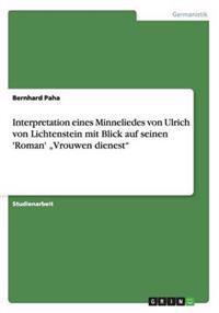 """Interpretation Eines Minneliedes Von Ulrich Von Lichtenstein Mit Blick Auf Seinen 'Roman' """"Vrouwen Dienest"""""""