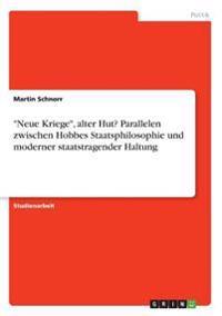 """""""Neue Kriege"""", alter Hut? Parallelen zwischen Hobbes Staatsphilosophie und moderner staatstragender Haltung"""