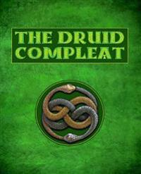 The Druid Compleat: Self-Initiation Into Druidic Tradition: A Complete Course Curriculum in Druidry