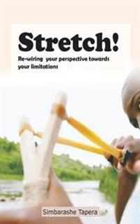 Stretch!: Re-Wiring Your Perspective Towards Your Limitations
