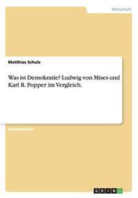 Was Ist Demokratie? Ludwig Von Mises Und Karl R. Popper Im Vergleich.