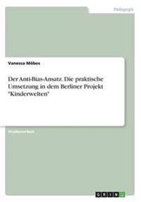 Der Anti-Bias-Ansatz. Die Praktische Umsetzung in Dem Berliner Projekt Kinderwelten
