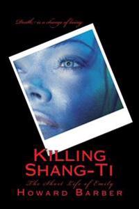 Killing Shang-Ti: The Short Life of Emily