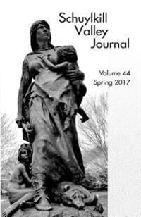 Schuylkill Valley Journal, Volume 44, Spring 2017