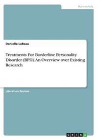 Treatments for Borderline Personality Disorder (Bpd). an Overview Over Existing Research