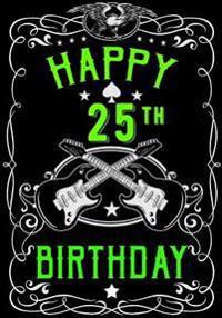 Happy 25th Birthday: Birthday Gifts for Men, Birthday Journal Notebook for 25 Year Old for Journaling & Doodling, 7 X 10, (Birthday Keepsak