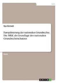 Europaisierung Der Nationalen Grundrechte. Die Mrk ALS Grundlage Des Nationalen Grundrechtsschutzes