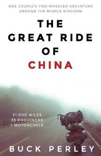 The Great Ride of China: One Couple's Two-Wheeled Adventure Around the Middle Kingdom