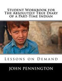 Student Workbook for the Absolutely True Diary of a Part-Time Indian: Lessons on Demand