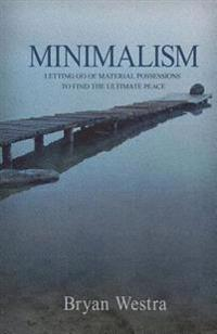 Minimalism: Letting Go of Material Possessions to Find the Ultimate Peace
