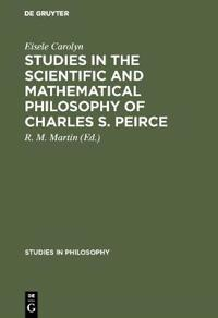 Studies in the Scientific and Mathematical Philosophy of Charles S. Pierce