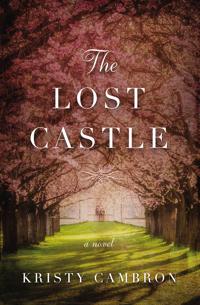 The Lost Castle  A Split-Time Romance - Kristy Cambron - böcker (9780718095468)     Bokhandel