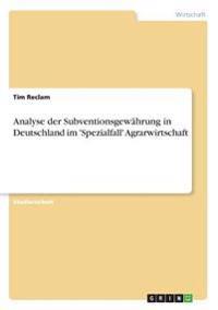Analyse Der Subventionsgewahrung in Deutschland Im 'Spezialfall' Agrarwirtschaft