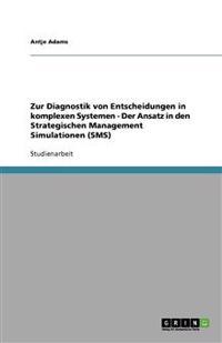 Zur Diagnostik von Entscheidungen in komplexen Systemen - Der Ansatz in den Strategischen Management Simulationen (SMS)