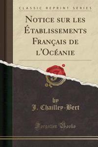 Notice sur les Établissements Français de l'Océanie (Classic Reprint)