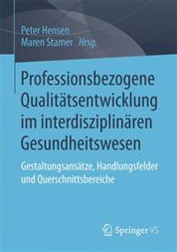 Professionsbezogene Qualitatsentwicklung Im Interdisziplinaren Gesundheitswesen: Gestaltungsansatze, Handlungsfelder Und Querschnittsbereiche