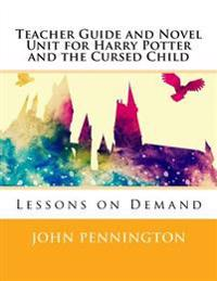 Teacher Guide and Novel Unit for Harry Potter and the Cursed Child: Lessons on Demand