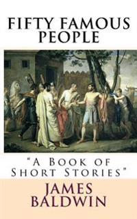 """Fifty Famous People: """"a Book of Short Stories"""""""