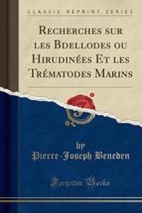 Recherches sur les Bdellodes ou Hirudinées Et les Trématodes Marins (Classic Reprint)