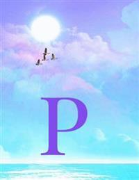 P: Monogram Initial P Notebook for Women, Teens and Girls - See Your Initials in the Clouds Paradise Purple Sky - 8.5 X 1