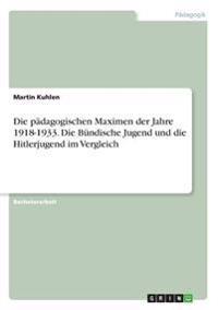 Die pädagogischen Maximen der Jahre 1918-1933. Die Bündische Jugend und die Hitlerjugend im Vergleich