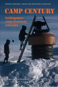 Camp Century: Koldkrigsbyen Under Gronlands Indlandsis