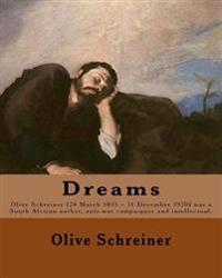Dreams by: Olive Schreiner: Olive Schreiner (24 March 1855 - 11 December 1920) Was a South African Author, Anti-War Campaigner an