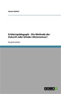 Erlebnispadagogik - Die Methode Der Zukunft Oder Blinder Aktionismus?