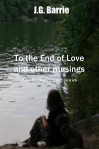 To the End of Love and Other Musings: A Collection of Short Stories