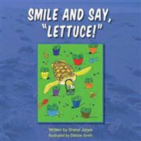 Smile and Say, Lettuce!