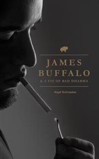James Buffalo & a Fit of Bad Dharma