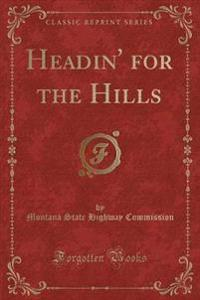 Headin' for the Hills (Classic Reprint)